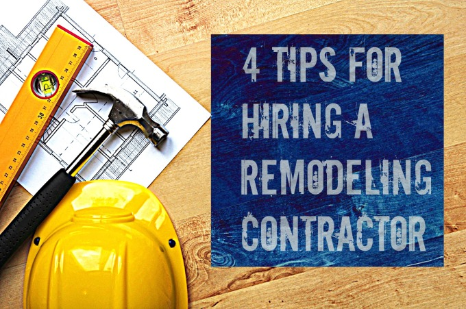 4 Tips For Hiring a Remodeling Contractor