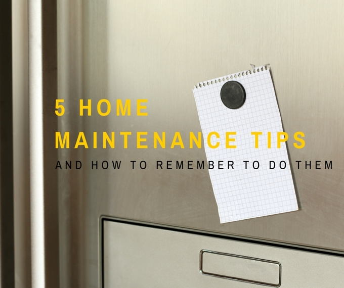 5 Home Maintenance Tips and How to Remember to Do Them
